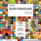 """Wystawa """"Kolory prawosławia. Polska"""""""